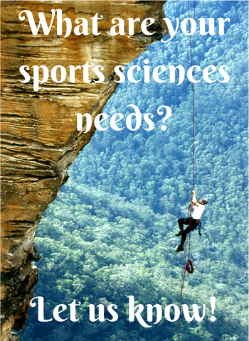 What are your sports sciences needs?  Let us know!